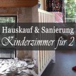 Bau- Logbuch Eintrag 10: Sanierung & Kinderzimmer für zwei Mädchen