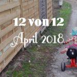 12 von 12 im April 2018