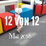 12 von 12 im Mai 2018