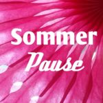 ~Sommerpause 2018~
