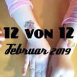 12 von 12 im Februar 2019