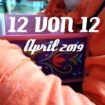 12 von 12 im April 2019