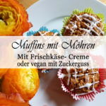 Rezept: Karottenmuffins vegan oder mit Frischkäse- Topping
