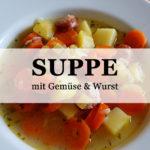 Rezept: Suppe mit Gemüse & dicker Wurst