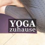 Meine neue Yogaroutine zuhause
