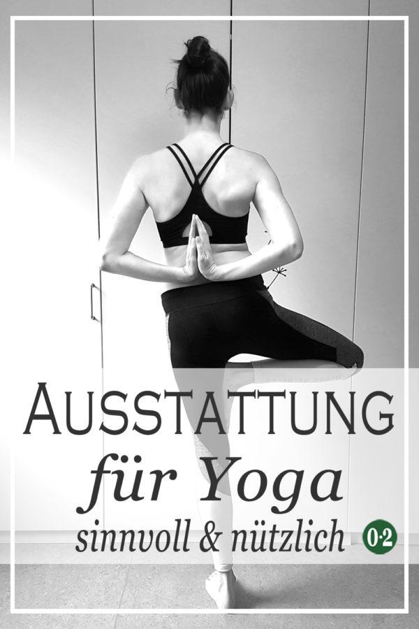 Was brauche ich wirklich für mein Yoga- Workout oder meine Yoga- Entspannung zuhause? Welche Yoga- Matte ist die Richtige für mich?