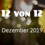 12 von 12 im Dezember 2019