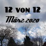 12 von 12 im März 2020