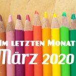 Im letzten Monat | März 2020