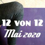 12 von 12 im Mai 2020