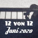 12 von 12 im Juni 2020