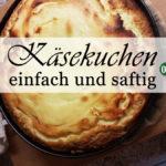 Rezept: Käsekuchen – sehr saftig, sehr einfach