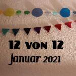 12 von 12 im Januar 2021