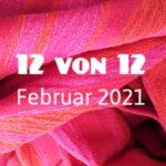 12 von 12 im Februar 2021