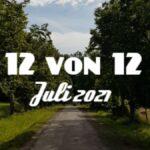 12 von 12 im Juli 2021