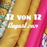 12 von 12 | August 2021