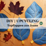 DIY | Upcycling: Aus einer alten Jeans werden Topflappen in Blätterform